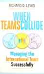 When Teams Collide: Managing the International Team Successfully   by Richard D. Lewis