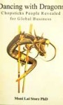 Dancing with Dragons: Chopsticks People Revealed for Global Business  by Moni Lai Storz