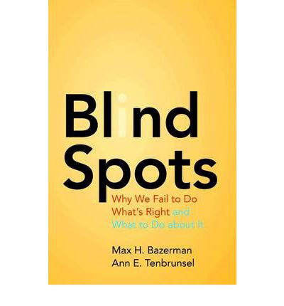 Blind Spots: Why We Fail to Do What's Right and What to Do About it.  Buy This Book from Book Depository, Free Delivery World Wide